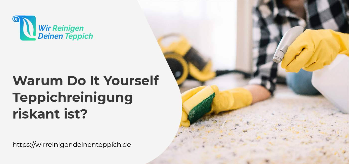 Warum Do It Yourself Teppichreinigung riskant ist?