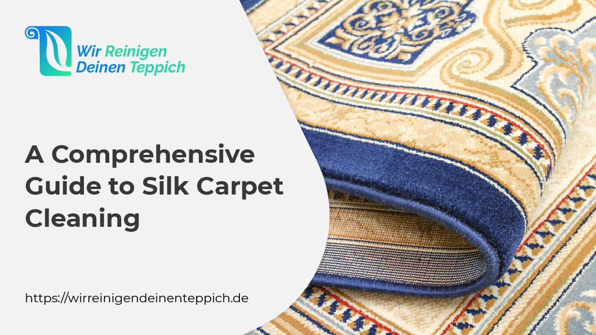 A Comprehensive Guide to Silk Carpet Cleaning